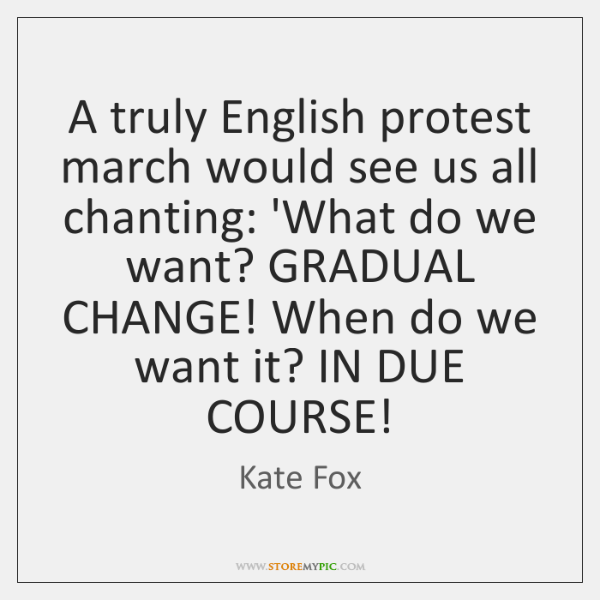 A truly English protest march would see us all chanting: 'What do ...