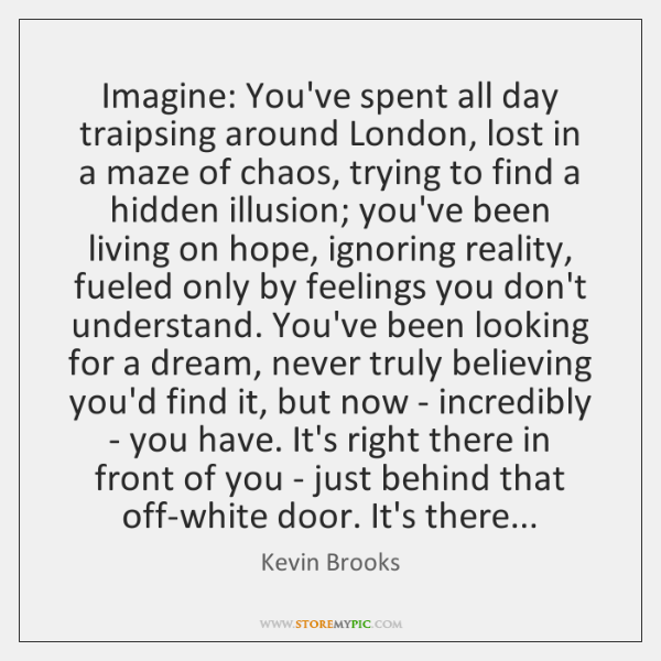 Imagine: You've spent all day traipsing around London, lost in a maze ...