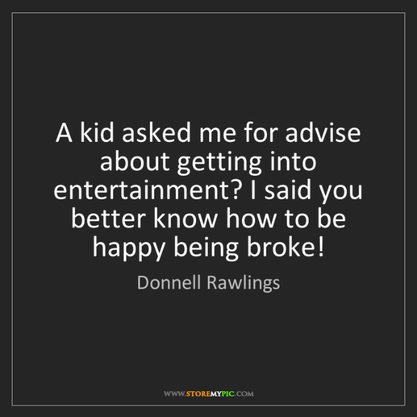 Donnell Rawlings: A kid asked me for advise about getting into entertainment?...