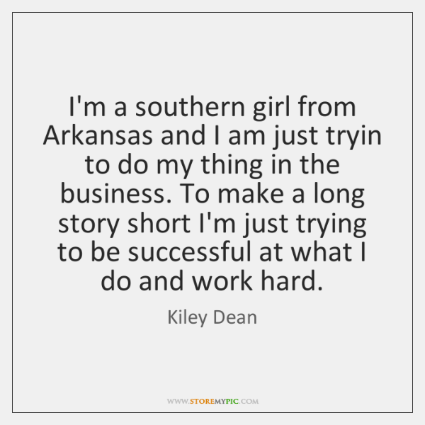 I'm a southern girl from Arkansas and I am just tryin to ...