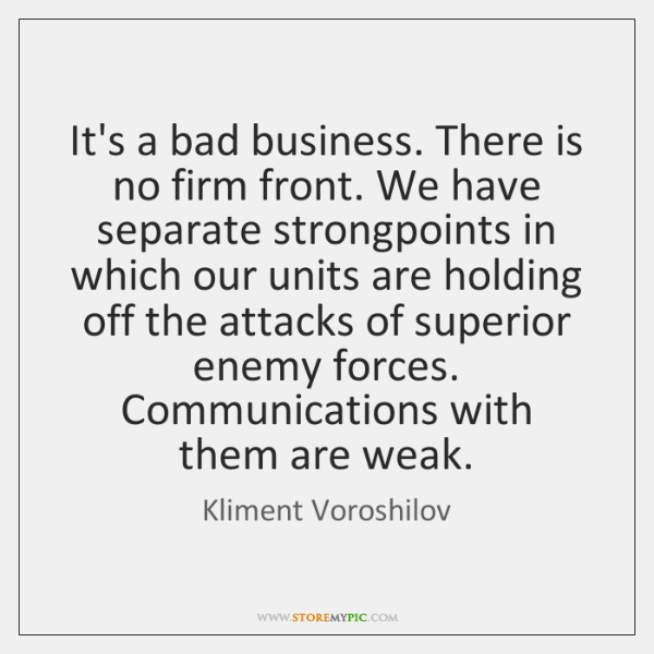 It's a bad business. There is no firm front. We have separate ...