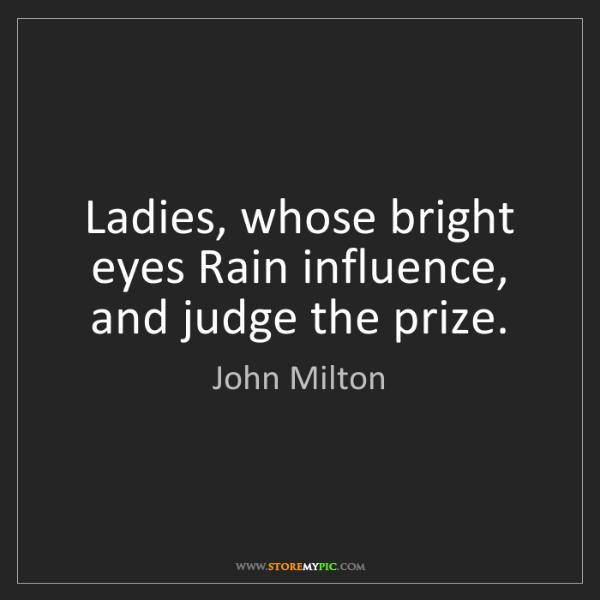 John Milton: Ladies, whose bright eyes Rain influence, and judge the...