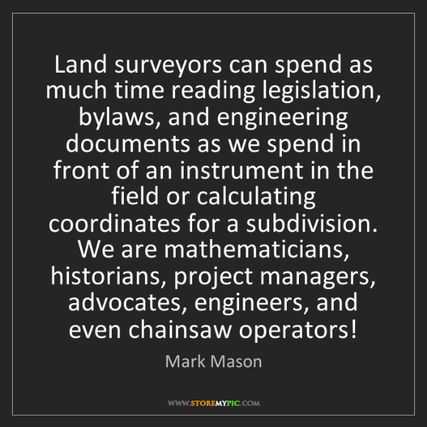 Mark Mason: Land surveyors can spend as much time reading legislation,...