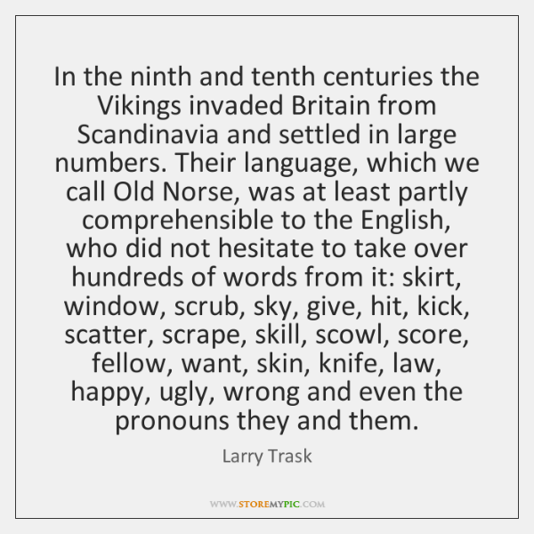 In the ninth and tenth centuries the Vikings invaded Britain from Scandinavia ...