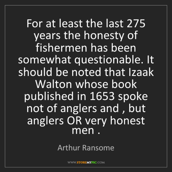 Arthur Ransome: For at least the last 275 years the honesty of fishermen...