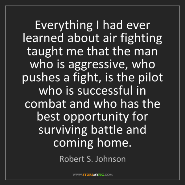 Robert S. Johnson: Everything I had ever learned about air fighting taught...
