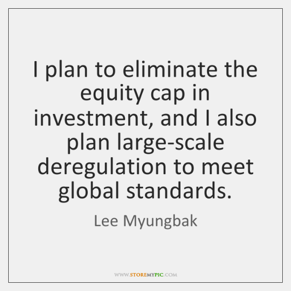 I plan to eliminate the equity cap in investment, and I also ...
