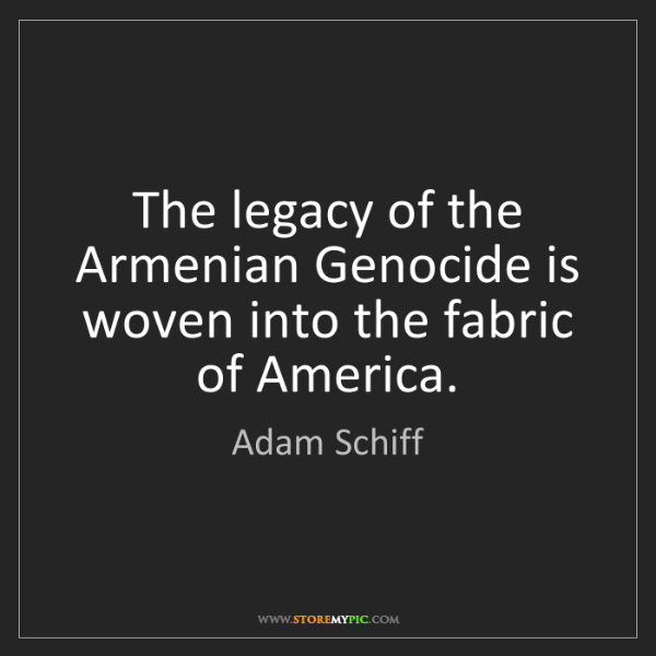 Adam Schiff: The legacy of the Armenian Genocide is woven into the...