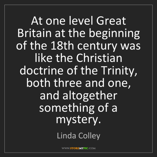 Linda Colley: At one level Great Britain at the beginning of the 18th...