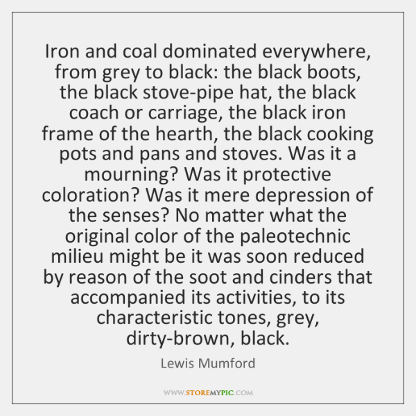 Iron and coal dominated everywhere, from grey to black: the black boots, ...