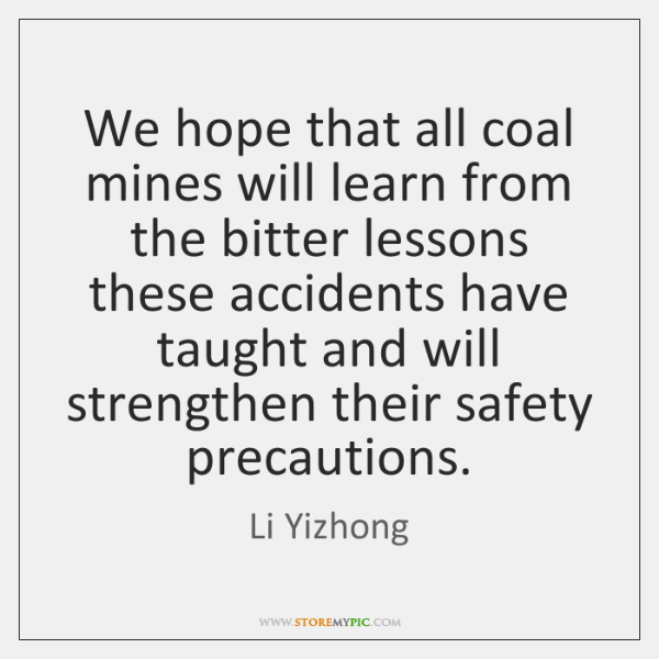 We hope that all coal mines will learn from the bitter lessons ...