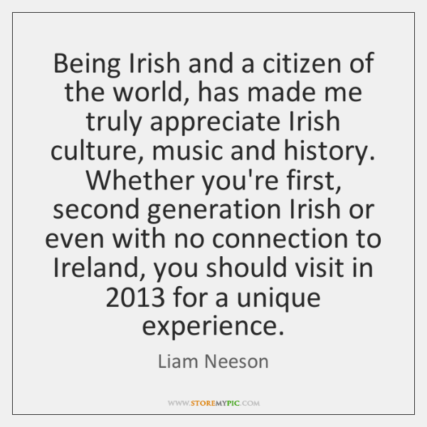 Being Irish and a citizen of the world, has made me truly ...
