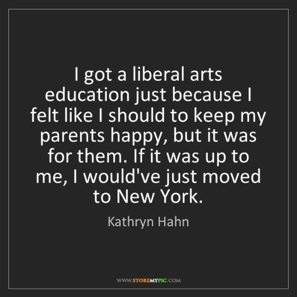 Kathryn Hahn: I got a liberal arts education just because I felt like...