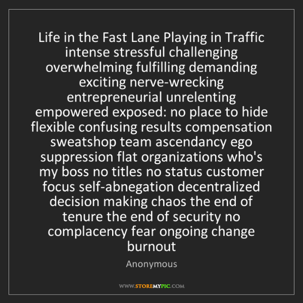Anonymous: Life in the Fast Lane Playing in Traffic intense stressful...