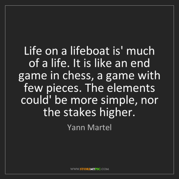 Yann Martel: Life on a lifeboat is' much of a life. It is like an...