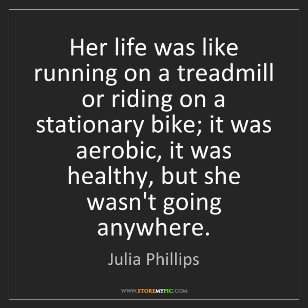 Julia Phillips: Her life was like running on a treadmill or riding on...
