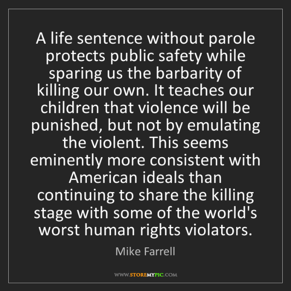 Mike Farrell: A life sentence without parole protects public safety...