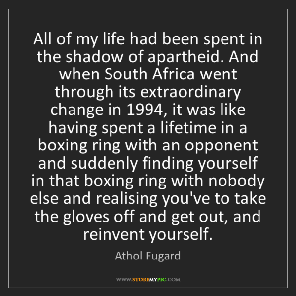 Athol Fugard: All of my life had been spent in the shadow of apartheid....