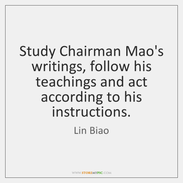Study Chairman Mao's writings, follow his teachings and act according to his ...