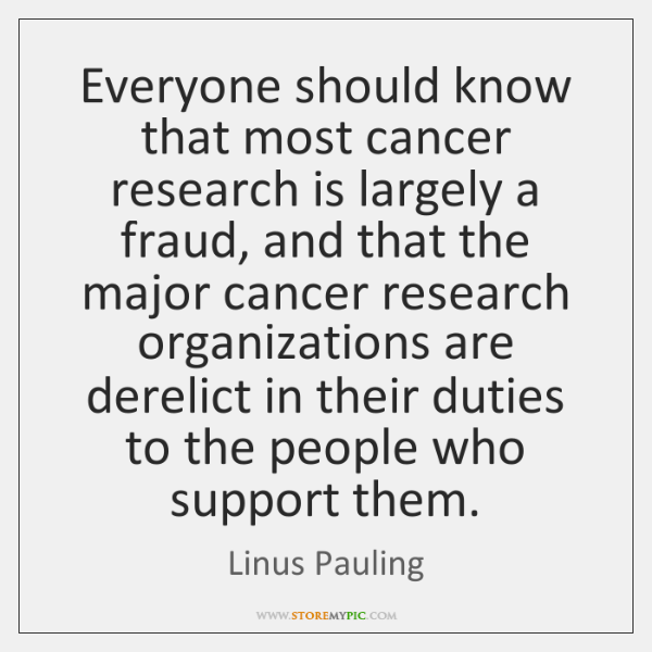 Everyone should know that most cancer research is largely a fraud, and ...