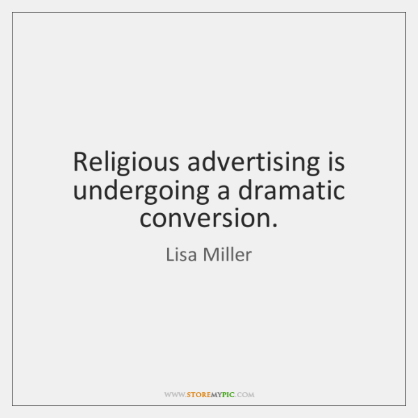 Religious advertising is undergoing a dramatic conversion.