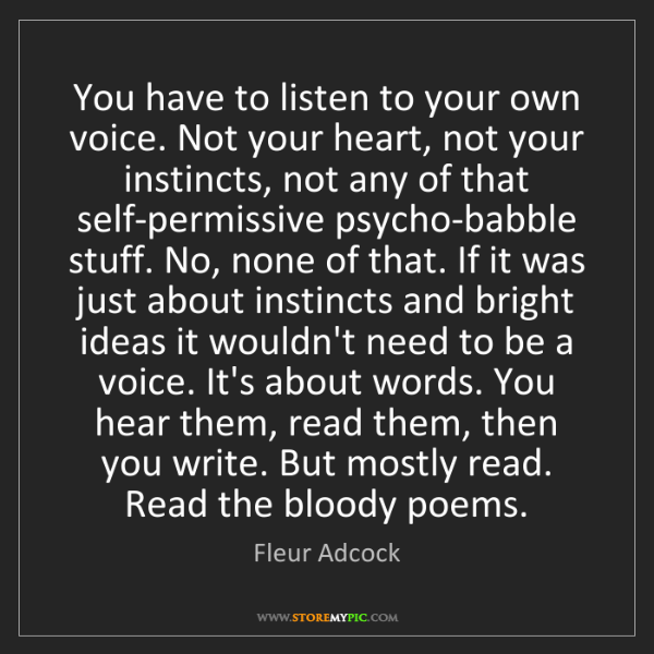 Fleur Adcock: You have to listen to your own voice. Not your heart,...