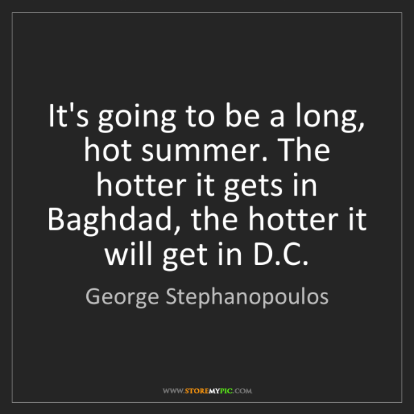 George Stephanopoulos Its Going To Be A Long Hot Summer The