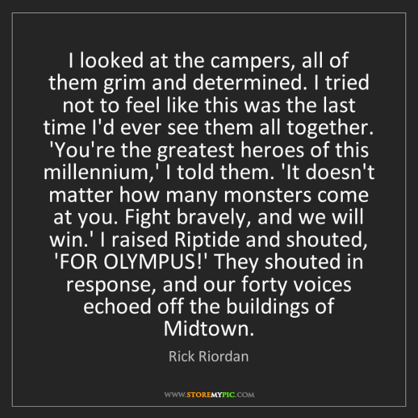 Rick Riordan: I looked at the campers, all of them grim and determined....