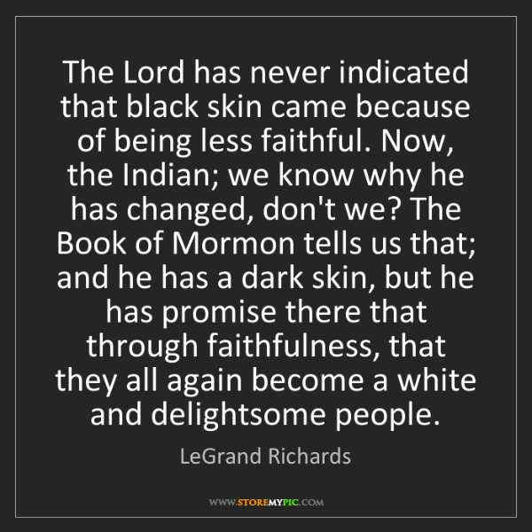 LeGrand Richards: The Lord has never indicated that black skin came because...