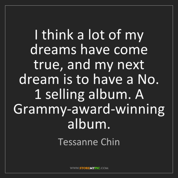 Tessanne Chin: I think a lot of my dreams have come true, and my next...