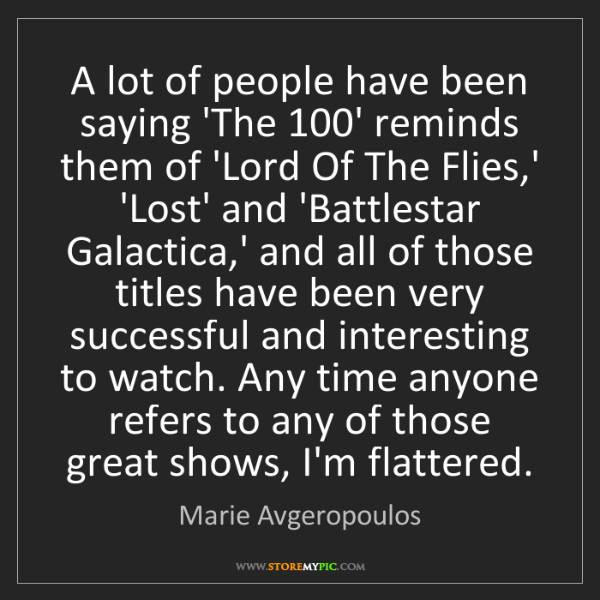 Marie Avgeropoulos: A lot of people have been saying 'The 100' reminds them...
