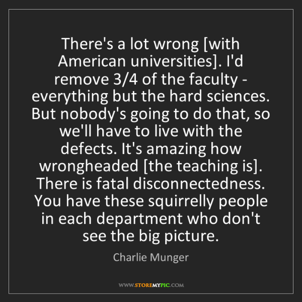 Charlie Munger: There's a lot wrong [with American universities]. I'd...