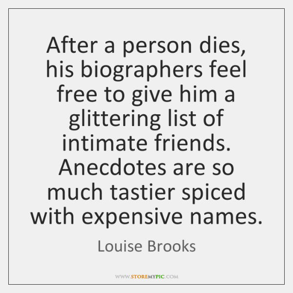 After a person dies, his biographers feel free to give him a ...