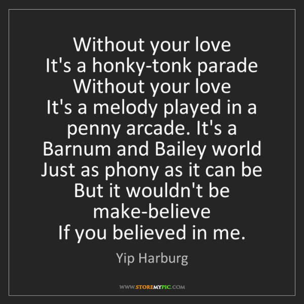 Yip Harburg: Without your love   It's a honky-tonk parade   Without...