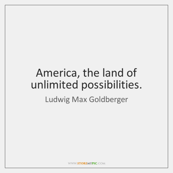 America, the land of unlimited possibilities.