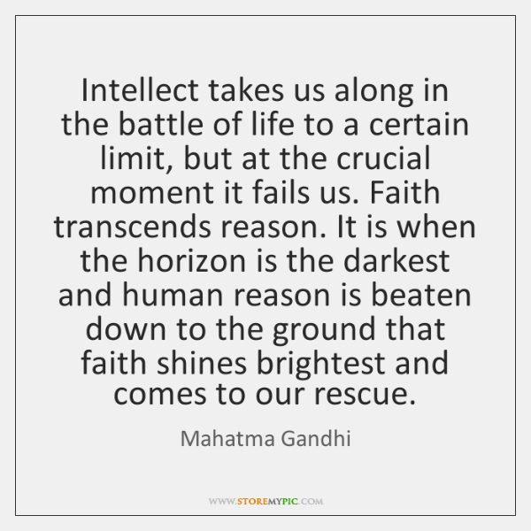 Intellect takes us along in the battle of life to a certain ...