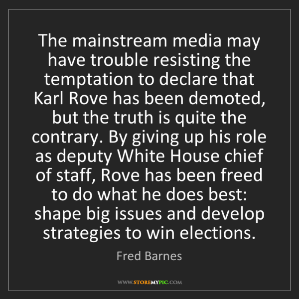 Fred Barnes: The mainstream media may have trouble resisting the temptation...