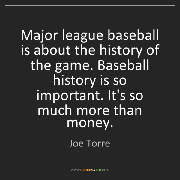 Joe Torre: Major league baseball is about the history of the game....