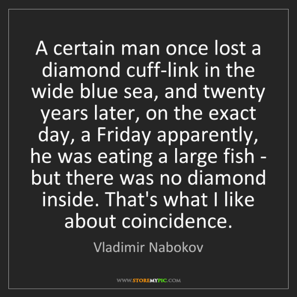 Vladimir Nabokov: A certain man once lost a diamond cuff-link in the wide...