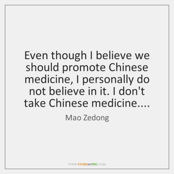 Even though I believe we should promote Chinese medicine, I personally do ...