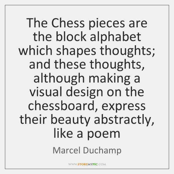 The Chess pieces are the block alphabet which shapes thoughts; and these ...