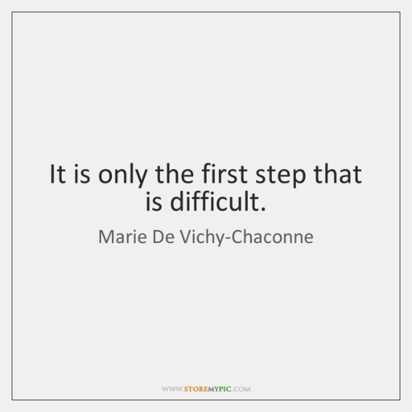 It is only the first step that is difficult.
