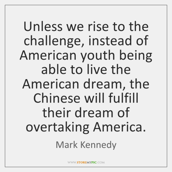 Unless we rise to the challenge, instead of American youth being able ...