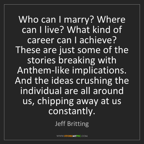 Jeff Britting: Who can I marry? Where can I live? What kind of career...