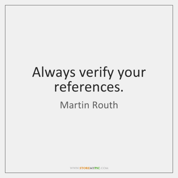Always verify your references.