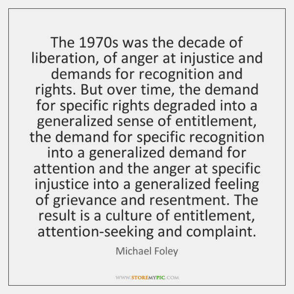 The 1970s was the decade of liberation, of anger at injustice and ...