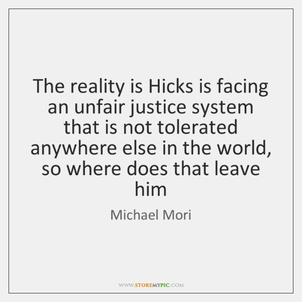 The reality is Hicks is facing an unfair justice system that is ...