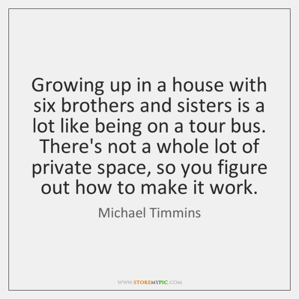Growing up in a house with six brothers and sisters is a ...
