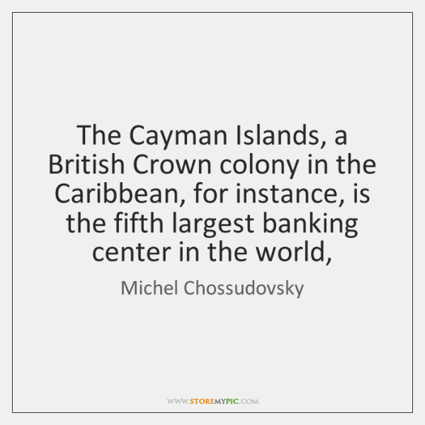 The Cayman Islands, a British Crown colony in the Caribbean, for instance, ...