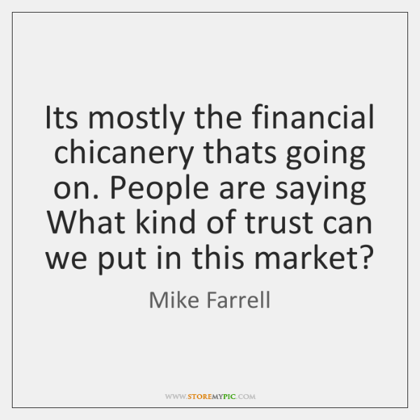 Its mostly the financial chicanery thats going on. People are saying What ...